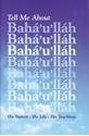 Picture of TELL ME ABOUT BAHÁ'U'LLÁH